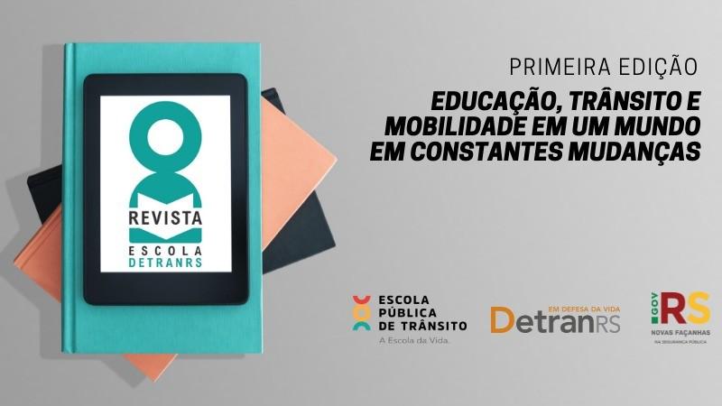 Revista Escola DetranRS: Educação, trânsito e mobilidade em um mundo em constantes mudanças