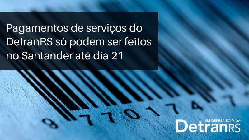 Card que traz o texto: pagamentos de serviços do DetranRS só podem ser feitos no Santander até dia 21